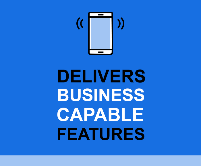 Delivers Business Capable Features