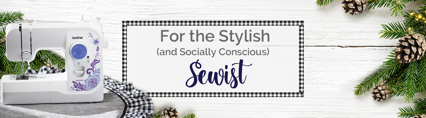 Gifts for the Stylish and Socially Conscious Sewist