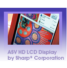 ASV HD LCD Display by Sharp<sup>&reg;</sup> Corporation