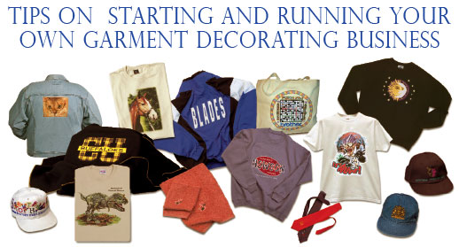 Tips on Starting and Running Your Own Garment Decorating Business