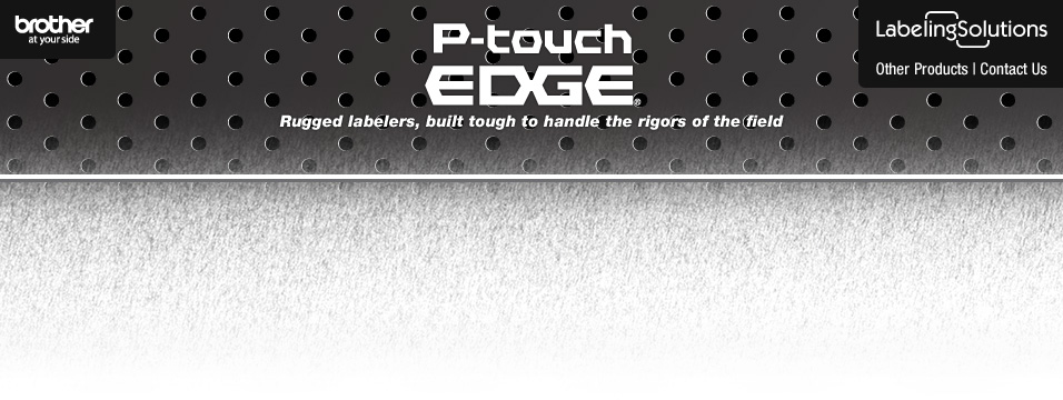 P-touch EDGE® PT-7500 & PT-7600 rugged labelers, built tough to handle the rigors of the field