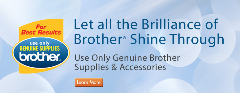 Use only genuine Brother Supplies & Accessories