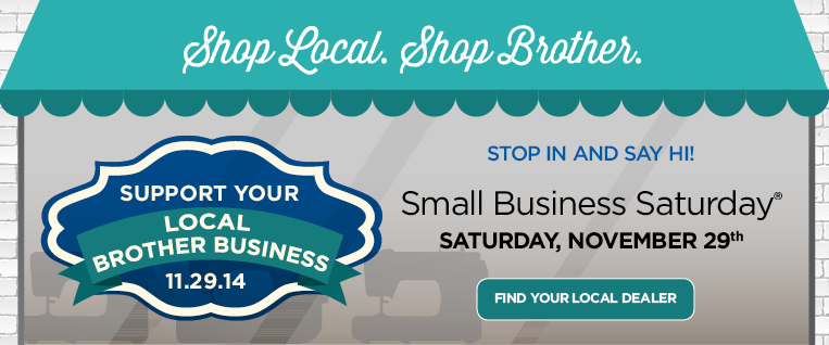 Support Your Local Brother Business oon Small Business Saturday