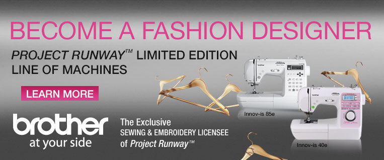 Project Runway Limited Edition Lineup from Brother - the Exclusive Sewing & Embroidery Licensee of Project Runway