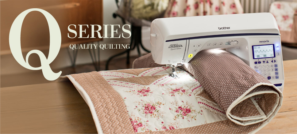 Brother's Q-Series of Sewing, Quilting and Embroidery Machines
