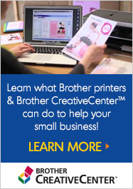 Learn what Brother prints & Brother CreativeCenter(tm) can do to help your small business!
