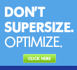 Don't Supersize. Optimize. Learn More.