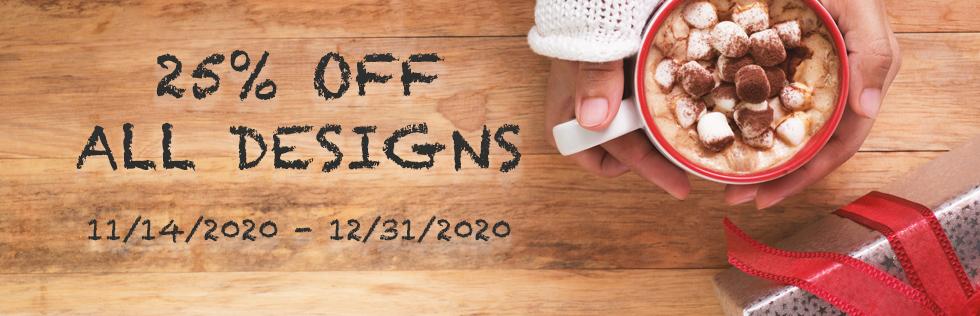 25% OFF ALL DESIGNS 11/14/2020 - 12/31/2020