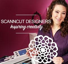 ScanNCut Designers - Inspiring Creativity