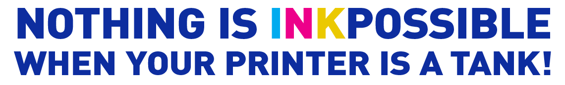 Nothing is INKpossible when your printer is a tank
